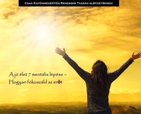 A jó élet 7 mentális lépése – Hogyan fókuszáld az erőt