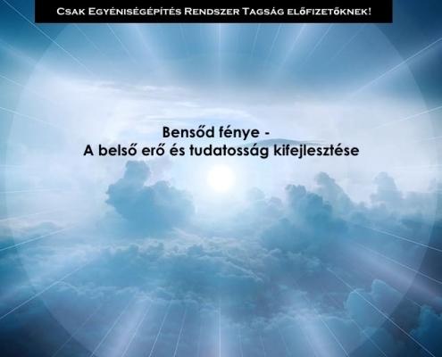 Bensőd fénye - A belső erő és tudatosság kifejlesztése