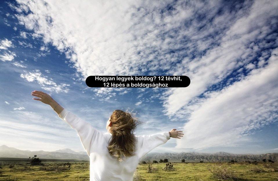 Hogyan legyek boldog? 12 tévhit, 12 lépés a boldogsághoz