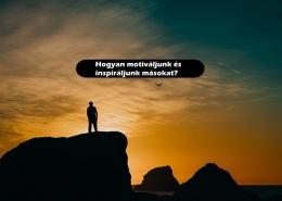 Hogyan motiváljunk és inspiráljunk másokat?